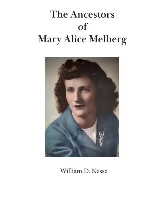 Bekijk The Ancestors of  Mary Alice Melberg op William D. Nesse