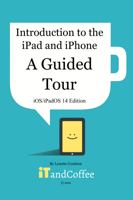 Bekijk Introduction to the iPad and iPhone - A Guided Tour (iOS 14 and iPadOS 14 Edition) op Lynette Coulston