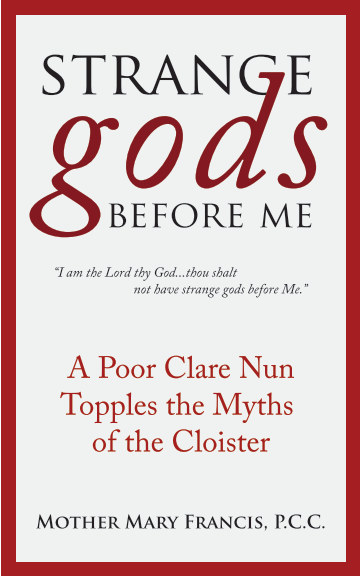 View Strange Gods Before Me by Mother Mary Francis PCC