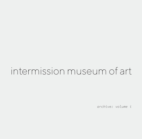 View intermission museum of art   archive: volume i by John Ros and Rose van Mierlo
