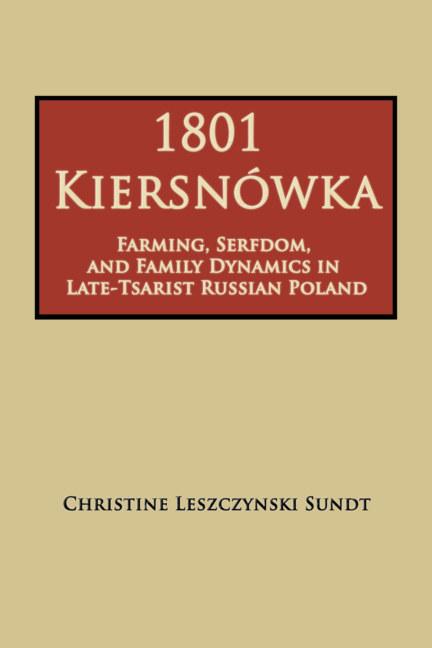 Ver 1801 Kiersnówka ~ Farming, Serfdom, and Family Dynamics in Late-Tsarist Russian Poland por Christine Leszczynski Sundt