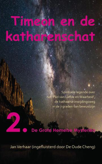 View TIMEON EN DE KATHARENSCHAT, Deel 2: De Grote Hemelse Mysteriën (paperback/kleur/2e druk) by Jan Verhaar