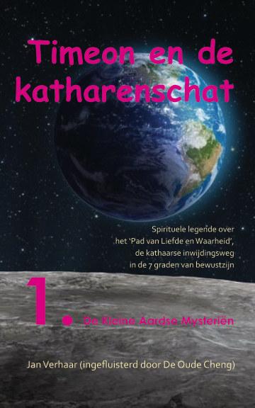 View TIMEON EN DE KATHARENSCHAT, Deel 1: De Kleine Aardse Mysteriën (paperback/kleur/2e druk) by Jan Verhaar