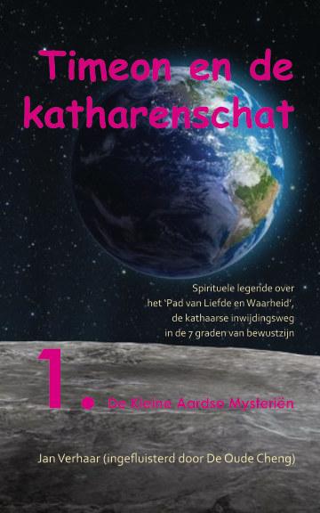 View TIMEON EN DE KATHARENSCHAT, Deel 1: De Kleine Aardse Mysteriën (paperback/zwwit/2e druk) by Jan Verhaar