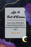 Life Is But A Dream Journal book cover