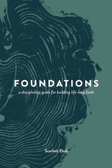 Ver Foundations: A Discipleship Guide por Scarlett Elsik