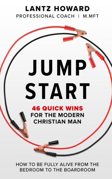 View Jump Start: 46 Quick Wins for the Modern Christian Man by Lantz Howard