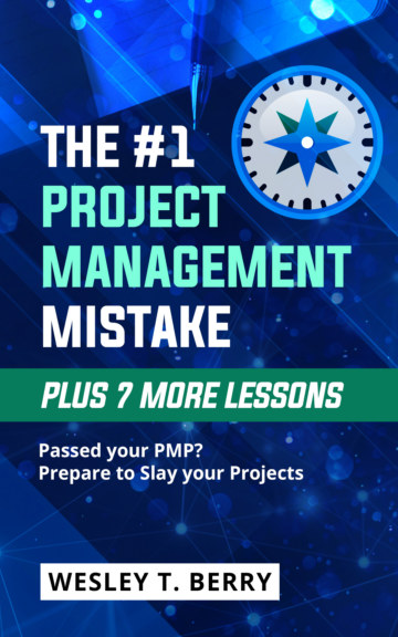 View The #1 Project Management Mistake, Plus 7 More Lessons by Wesley T. Berry